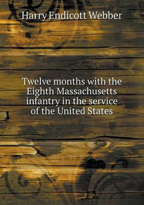 Twelve Months with the Eighth Massachusetts Infantry in the Service of the United States (Paperback)
