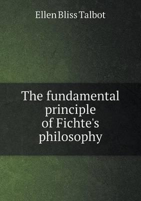 The Fundamental Principle of Fichte's Philosophy (Paperback)