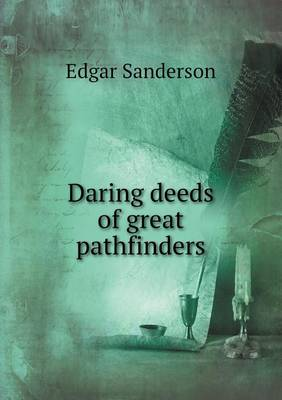 Daring Deeds of Great Pathfinders (Paperback)