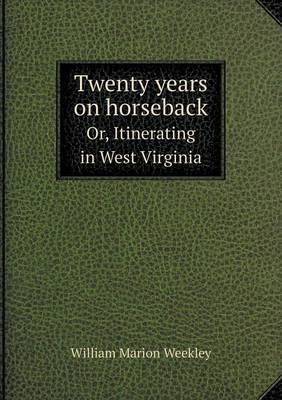 Twenty Years on Horseback Or, Itinerating in West Virginia (Paperback)