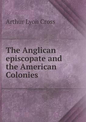 The Anglican Episcopate and the American Colonies (Paperback)