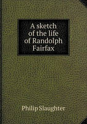 A Sketch of the Life of Randolph Fairfax (Paperback)