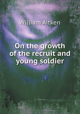 On the Growth of the Recruit and Young Soldier (Paperback)