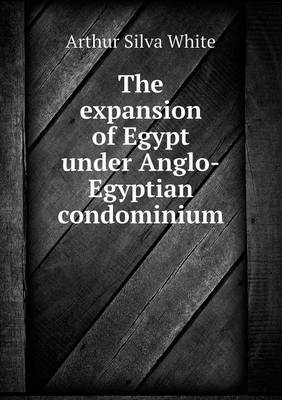 The Expansion of Egypt Under Anglo-Egyptian Condominium (Paperback)
