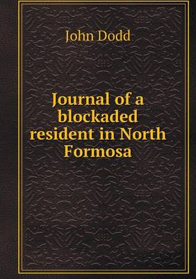 Journal of a Blockaded Resident in North Formosa (Paperback)