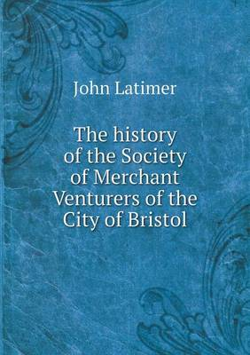The History of the Society of Merchant Venturers of the City of Bristol (Paperback)