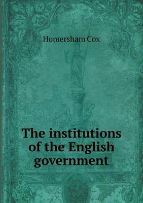 The Institutions of the English Government (Paperback)