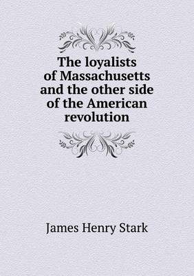 The Loyalists of Massachusetts and the Other Side of the American Revolution (Paperback)