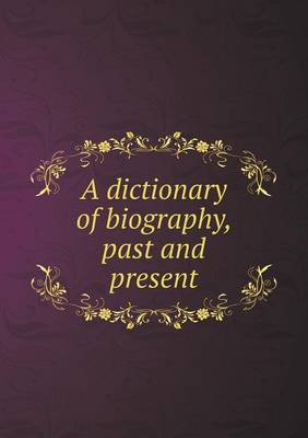 A Dictionary of Biography, Past and Present (Paperback)