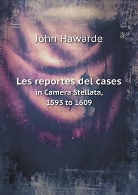 Les Reportes del Cases in Camera Stellata, 1593 to 1609 (Paperback)