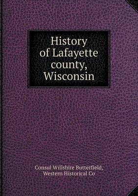 History of Lafayette County, Wisconsin (Paperback)