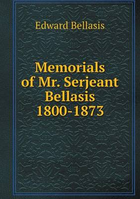 Memorials of Mr. Serjeant Bellasis 1800-1873 (Paperback)