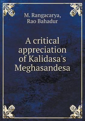 A Critical Appreciation of Kalidasa's Meghasandesa (Paperback)