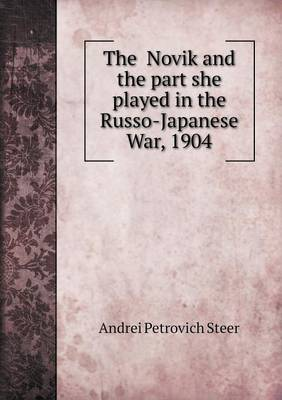 The Novik and the Part She Played in the Russo-Japanese War, 1904 (Paperback)