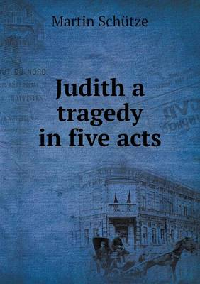 Judith a Tragedy in Five Acts (Paperback)