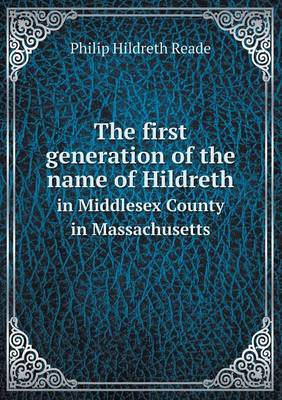 The First Generation of the Name of Hildreth in Middlesex County in Massachusetts (Paperback)