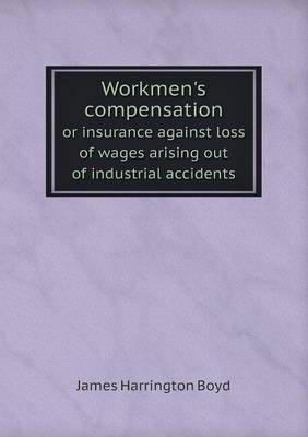 Workmen's Compensation or Insurance Against Loss of Wages Arising Out of Industrial Accidents (Paperback)