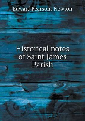 Historical Notes of Saint James Parish (Paperback)