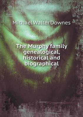 The Murphy Family Genealogical, Historical and Biographical (Paperback)
