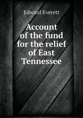 Account of the Fund for the Relief of East Tennessee (Paperback)