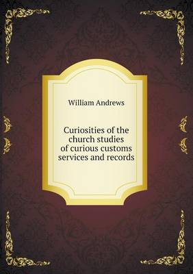 Curiosities of the Church Studies of Curious Customs Services and Records (Paperback)