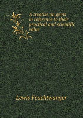 A Treatise on Gems in Reference to Their Practical and Scientific Value (Paperback)