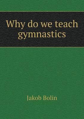 Why Do We Teach Gymnastics (Paperback)