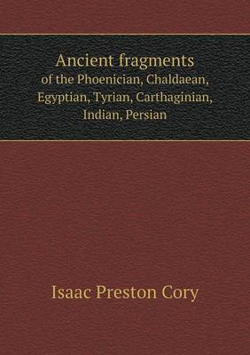 Ancient Fragments of the Phoenician, Chaldaean, Egyptian, Tyrian, Carthaginian, Indian, Persian (Paperback)