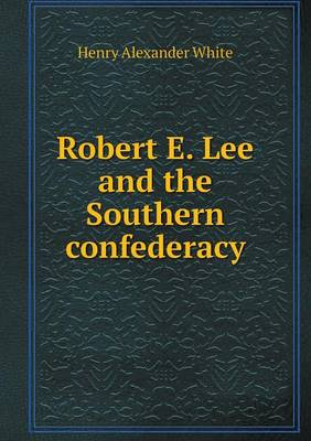 Robert E. Lee and the Southern Confederacy (Paperback)