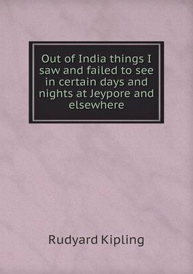 Out of India Things I Saw and Failed to See in Certain Days and Nights at Jeypore and Elsewhere (Paperback)