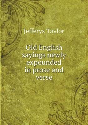 Old English Sayings Newly Expounded in Prose and Verse (Paperback)