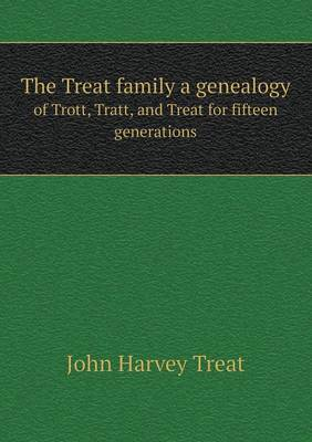 The Treat Family a Genealogy of Trott, Tratt, and Treat for Fifteen Generations (Paperback)
