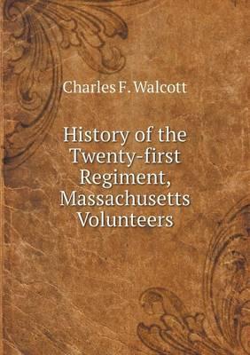 History of the Twenty-First Regiment, Massachusetts Volunteers (Paperback)