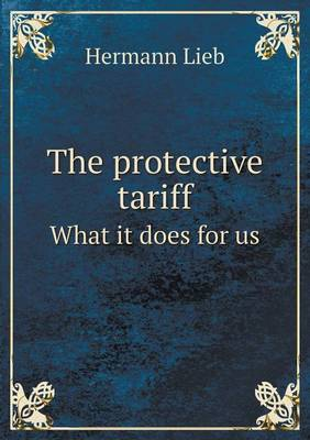The Protective Tariff What It Does for Us (Paperback)