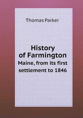 History of Farmington Maine, from Its First Settlement to 1846 (Paperback)