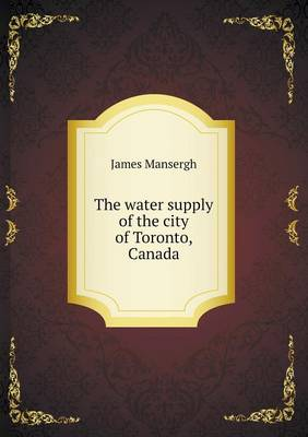 The Water Supply of the City of Toronto, Canada (Paperback)