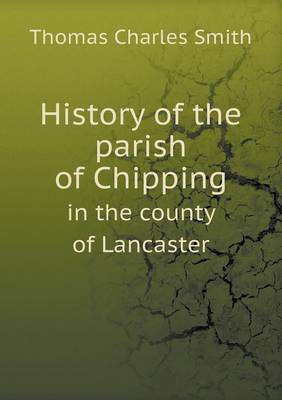 History of the Parish of Chipping in the County of Lancaster (Paperback)