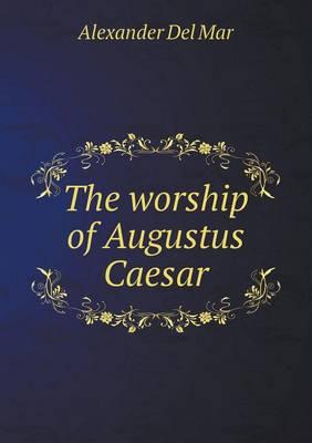 The Worship of Augustus Caesar (Paperback)