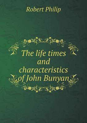 The Life Times and Characteristics of John Bunyan (Paperback)