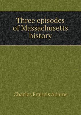 Three Episodes of Massachusetts History (Paperback)