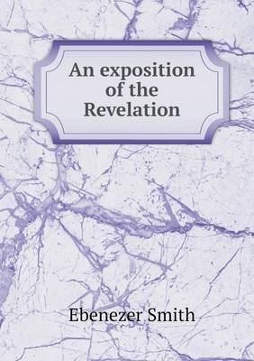 An Exposition of the Revelation (Paperback)
