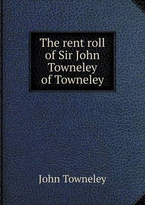 The Rent Roll of Sir John Towneley of Towneley (Paperback)
