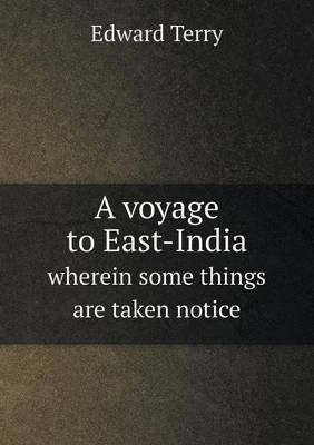A Voyage to East-India Wherein Some Things Are Taken Notice (Paperback)