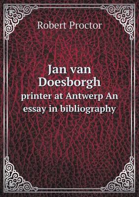 Jan Van Doesborgh Printer at Antwerp an Essay in Bibliography (Paperback)