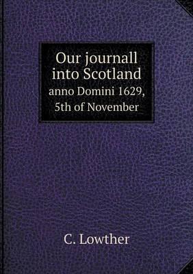 Our Journall Into Scotland Anno Domini 1629, 5th of November (Paperback)