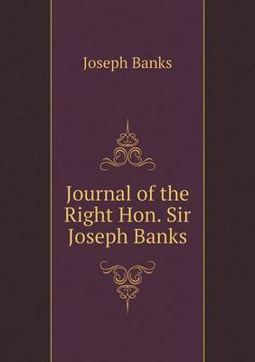 Journal of the Right Hon. Sir Joseph Banks (Paperback)