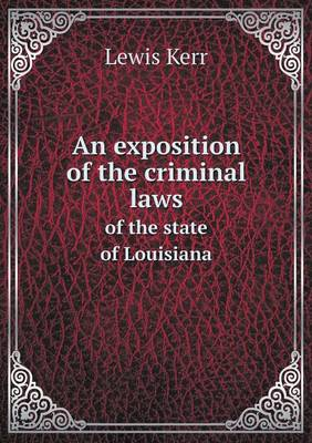 An Exposition of the Criminal Laws of the State of Louisiana (Paperback)