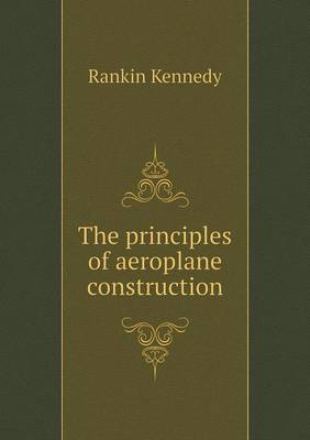 The Principles of Aeroplane Construction (Paperback)