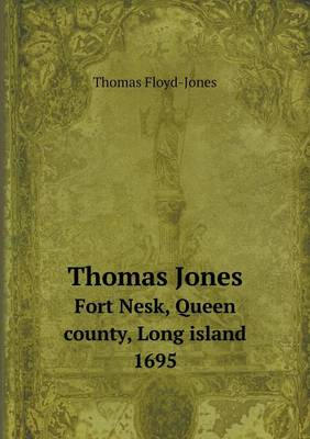 Thomas Jones Fort Nesk, Queen County, Long Island 1695 (Paperback)