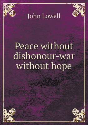 Peace Without Dishonour-War Without Hope (Paperback)